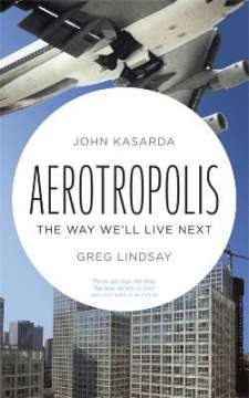 Aerotropolis, The Way We'll Live Next